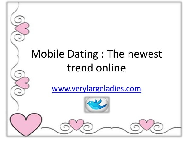 Mobile dating the newest trend online