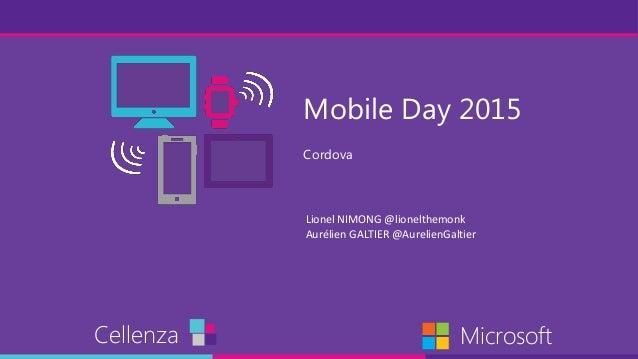Mobile Day 2015 Cordova Cellenza Microsoft Lionel NIMONG @lionelthemonk Aurélien GALTIER @AurelienGaltier Cordova