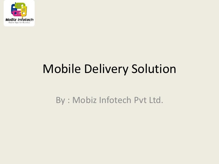 Mobile Delivery Solution  By : Mobiz Infotech Pvt Ltd.