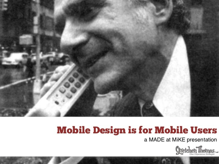 Mobile Design is for Mobile Users                  a MADE at MiKE presentation