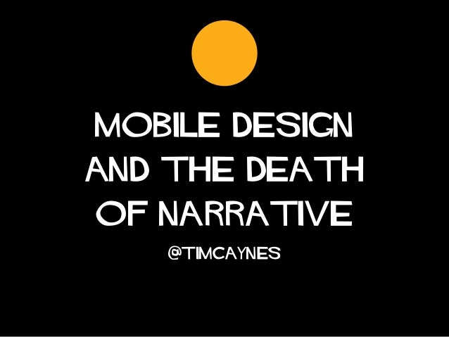 mobile designand the deathof narrative   @timcaynes