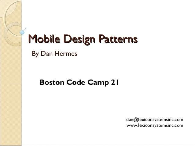 Mobile Design PatternsMobile Design Patterns By Dan Hermes dan@lexiconsystemsinc.com www.lexiconsystemsinc.com Boston Code...