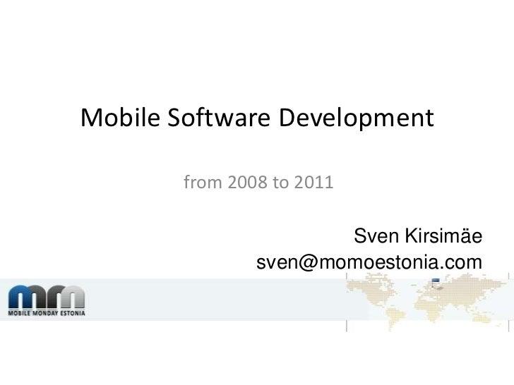 Mobile Software Development<br />from 2008 to 2011<br />Sven Kirsimäe<br />sven@momoestonia.com<br />