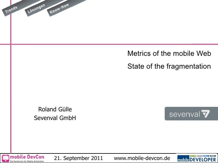 Metrics of the mobile Web                               State of the fragmentation Roland GülleSevenval GmbH      21. Sept...