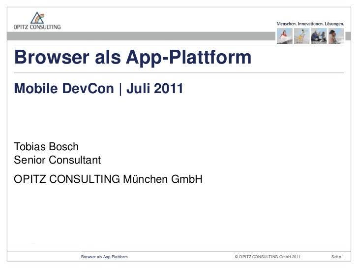 Tobias BoschSenior Consultant<br />OPITZ CONSULTING München GmbH<br />Mobile DevCon | Juli 2011<br />Browser als App-Platt...