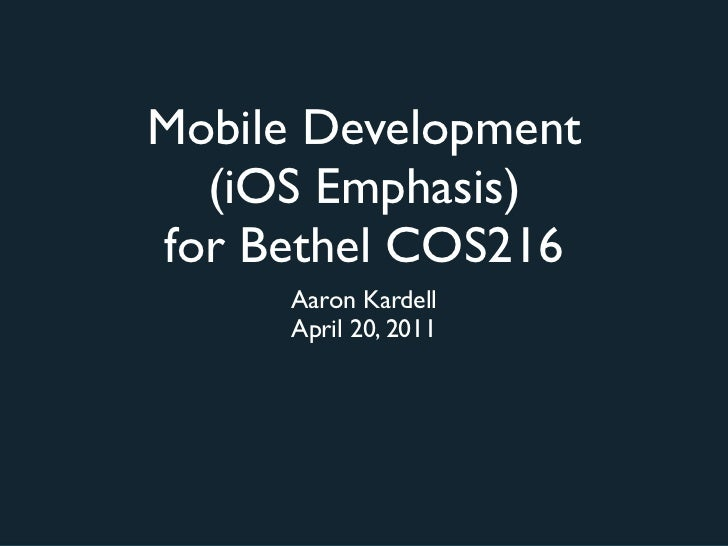Mobile Development  (iOS Emphasis)for Bethel COS216     Aaron Kardell     April 20, 2011