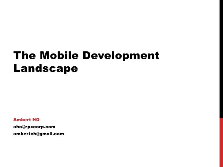 The Mobile DevelopmentLandscapeAmbert HOaho@rpxcorp.comambertch@gmail.com
