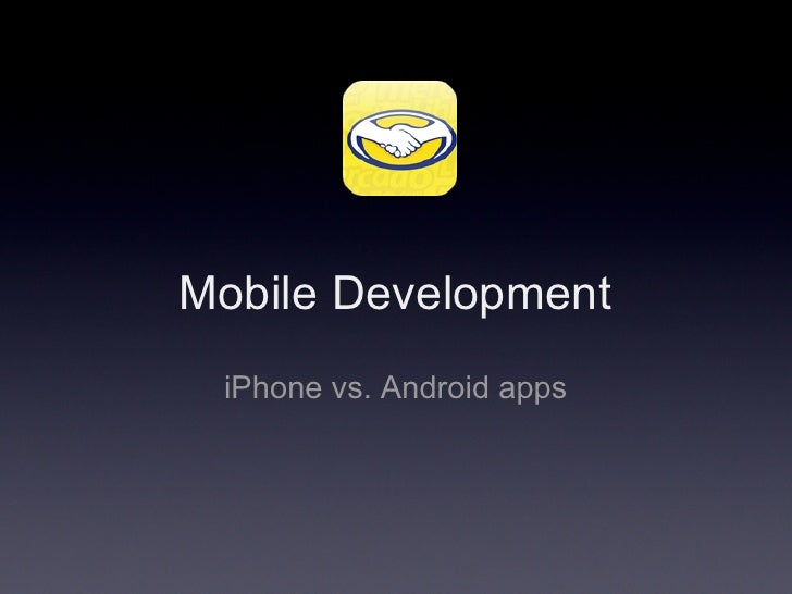Mobile Development iPhone vs. Android apps