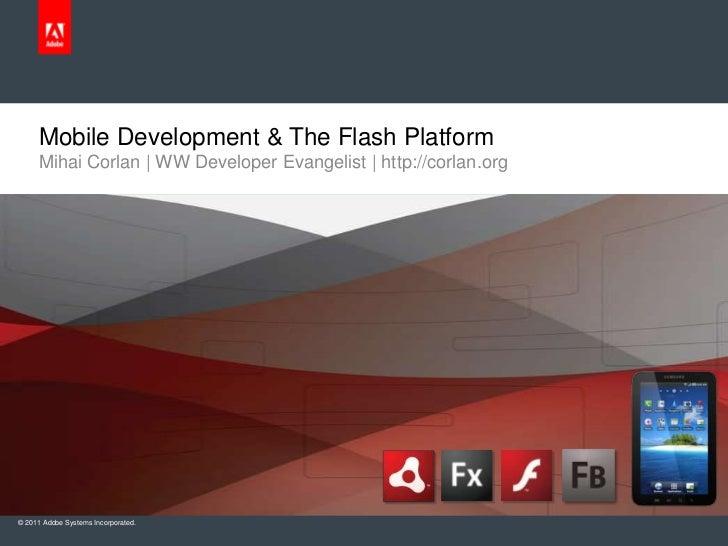 Mobile Development & The Flash Platform<br />Mihai Corlan | WW Developer Evangelist | http://corlan.org<br />
