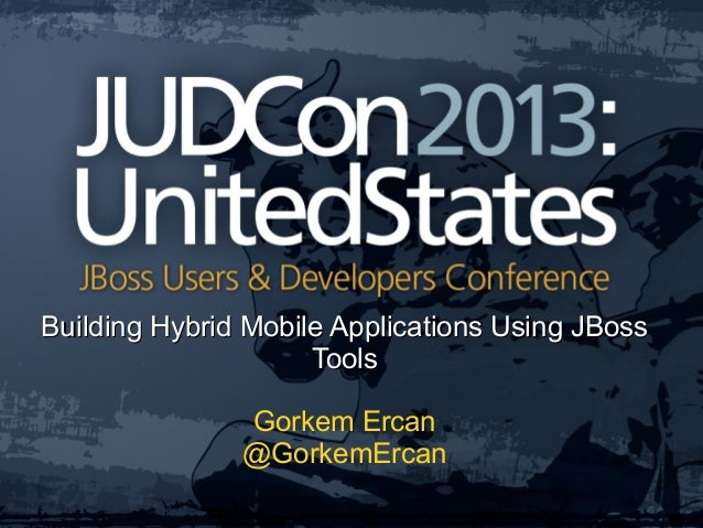 Building Hybrid Mobile Applications Using JBossBuilding Hybrid Mobile Applications Using JBossToolsToolsGorkem Ercan@Gorke...
