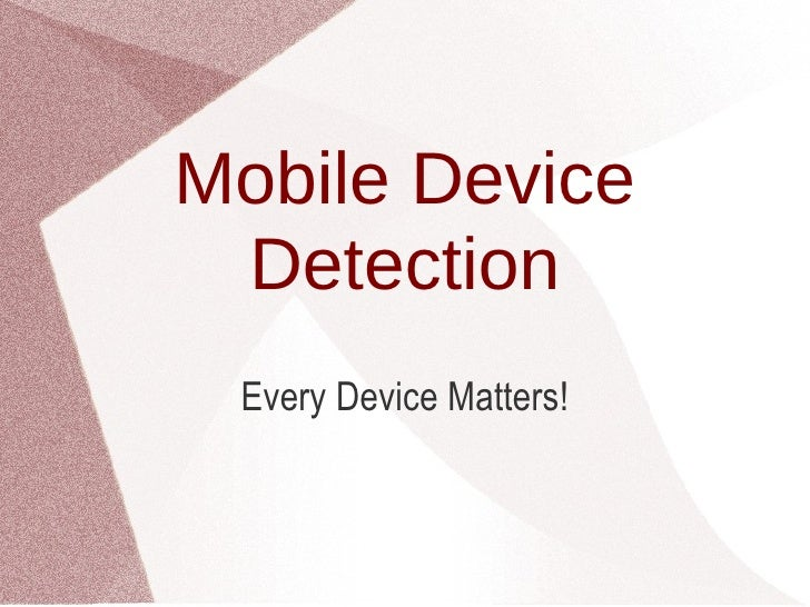 Mobile Device Detection Every Device Matters!