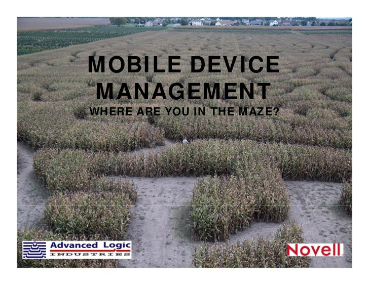 MOBILE DEVICE       MANAGEMENT     ZENworks Mobile                 WHERE ARE YOU IN THE MAZE?     ManagementCharles Gonzal...