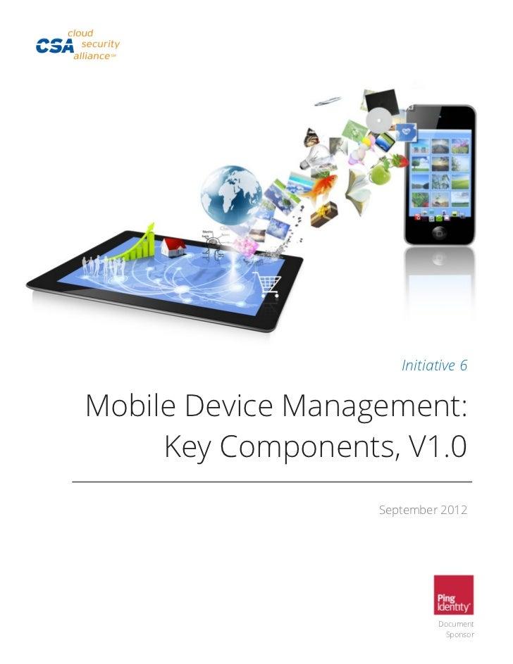 Initiative 6Mobile Device Management:     Key Components, V1.0                   September 2012                           ...
