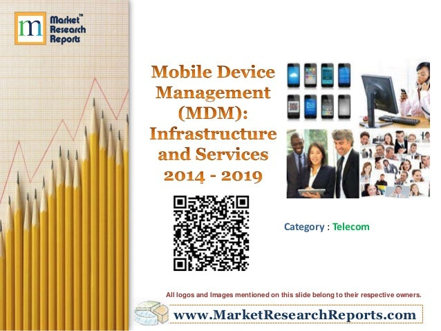 Mobile Device Management (MDM): Infrastructure and Services 2014 - 2019