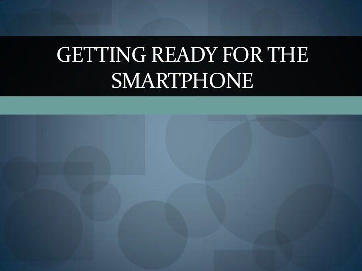 GETTING READY FOR THE     SMARTPHONE