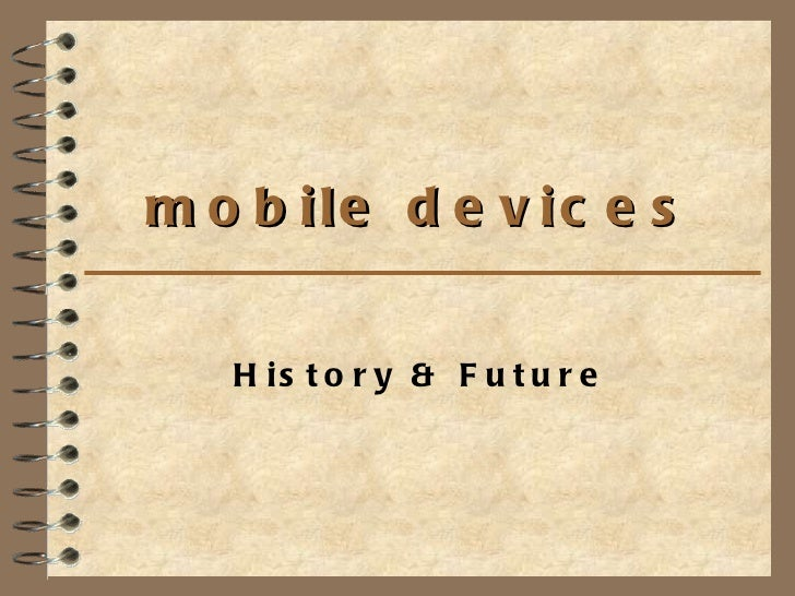 mobile devices History & Future