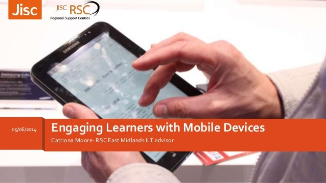 Catriona Moore- RSC East Midlands ILT advisor Engaging Learners with Mobile Devices09/06/2014
