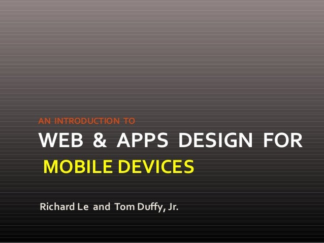 Richard Le and Tom Duffy, Jr. AN INTRODUCTION TO WEB & APPS DESIGN FOR MOBILE DEVICES