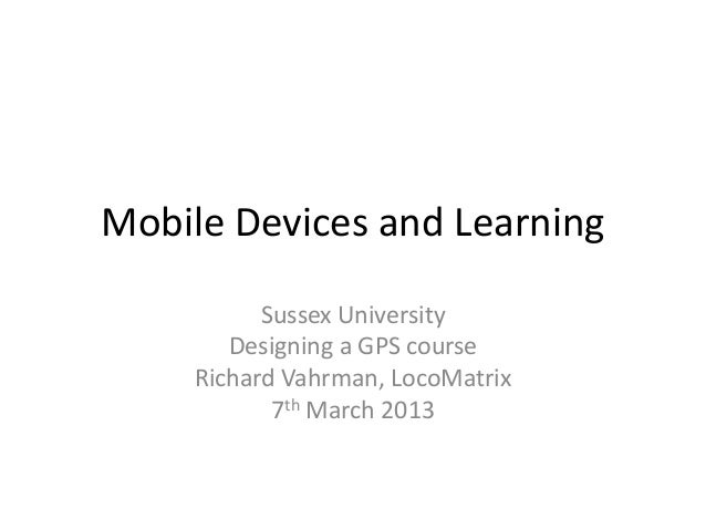 Mobile Devices and Learning           Sussex University        Designing a GPS course     Richard Vahrman, LocoMatrix     ...