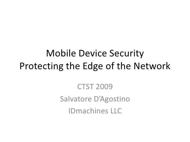 Mobile Device Security Protecting the Edge of the Network               CTST 2009          Salvatore D'Agostino           ...