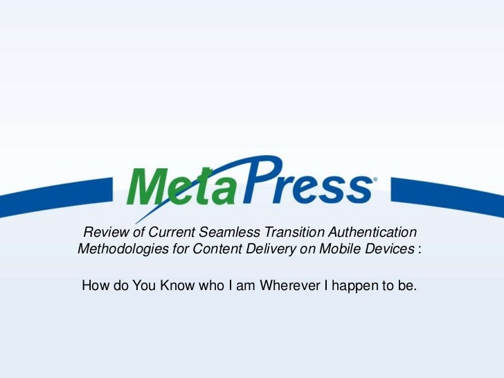 Review of Current Seamless Transition AuthenticationMethodologies for Content Delivery on Mobile Devices :How do You Know ...