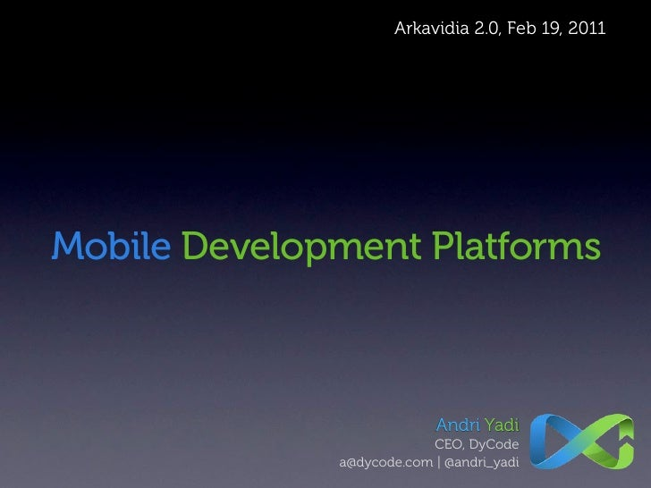 Arkavidia 2.0, Feb 19, 2011Mobile Development Platforms                           Andri Yadi                          CEO,...
