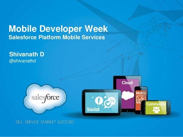 Mobile Developer WeekSalesforce Platform Mobile ServicesShivanath D@shivanathd