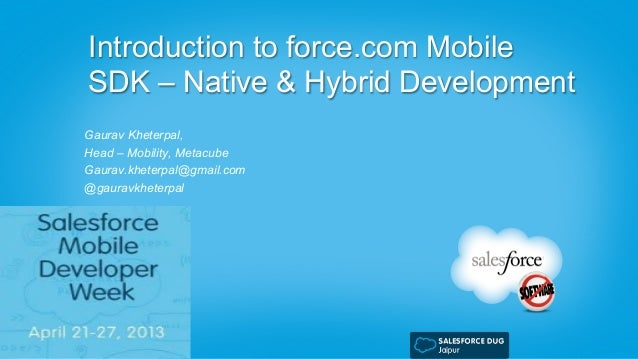 Introduction to force.com MobileSDK – Native & Hybrid DevelopmentGaurav Kheterpal,Head – Mobility, MetacubeGaurav.kheterpa...