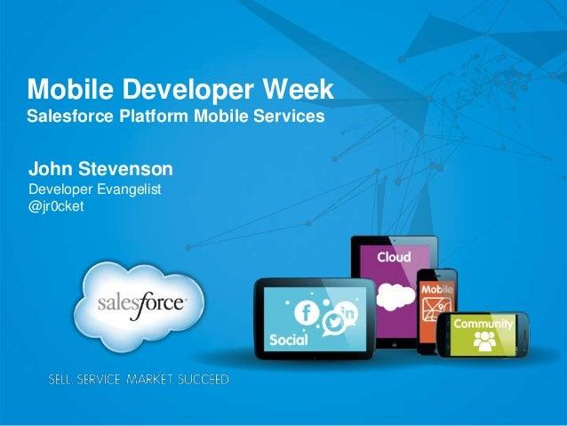 Mobile Developer WeekSalesforce Platform Mobile ServicesJohn StevensonDeveloper Evangelist@jr0cket