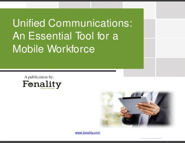 1www.fonality.comUnified Communications:An Essential Tool for aMobile WorkforceApublication by:www.fonality.com