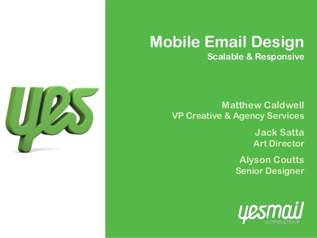 Mobile Email Design         Scalable & Responsive            Matthew Caldwell  VP Creative & Agency Services              ...