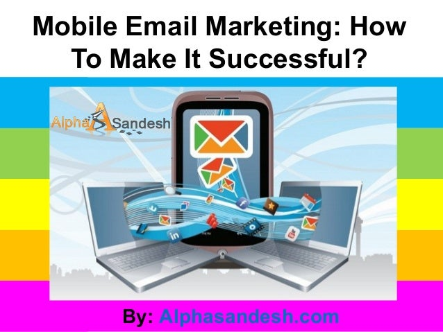 Mobile email marketing  how to make it successful