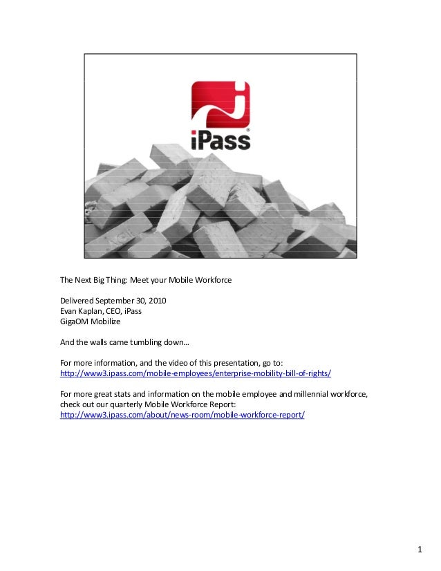 TheNextBigThing:MeetyourMobileWorkforce DeliveredSeptember30,2010 EvanKaplan,CEO,iPass GigaOM Mobilize Andth...