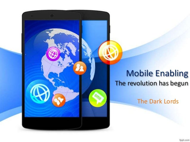 Mobile Enabling The revolution has begun The Dark Lords