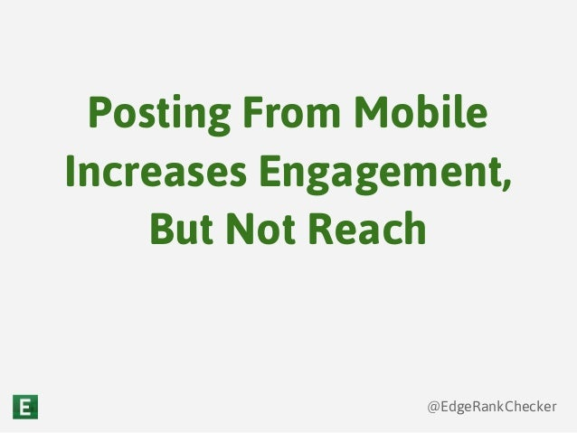 @EdgeRankChecker Posting From Mobile Increases Engagement, But Not Reach
