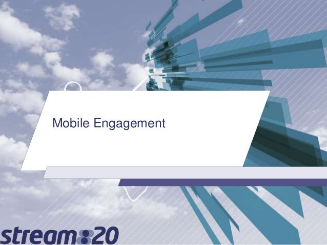 Stream:20 | Mobile engagement tools and optimisation