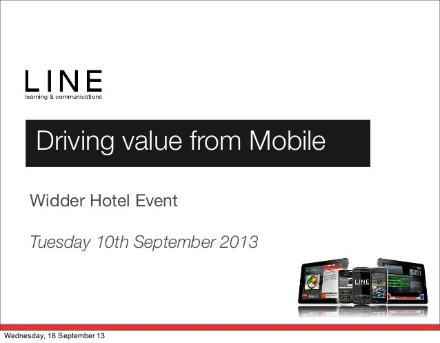 Driving value from Mobile Widder Hotel Event Tuesday 10th September 2013 Wednesday, 18 September 13