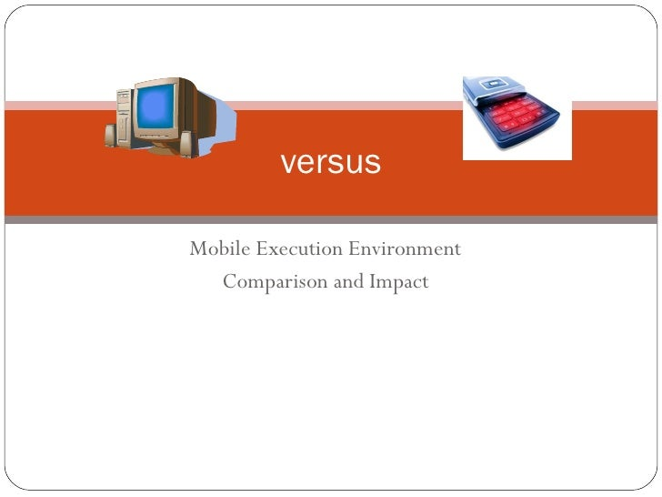 Mobile Execution Environment Comparison and Impact versus