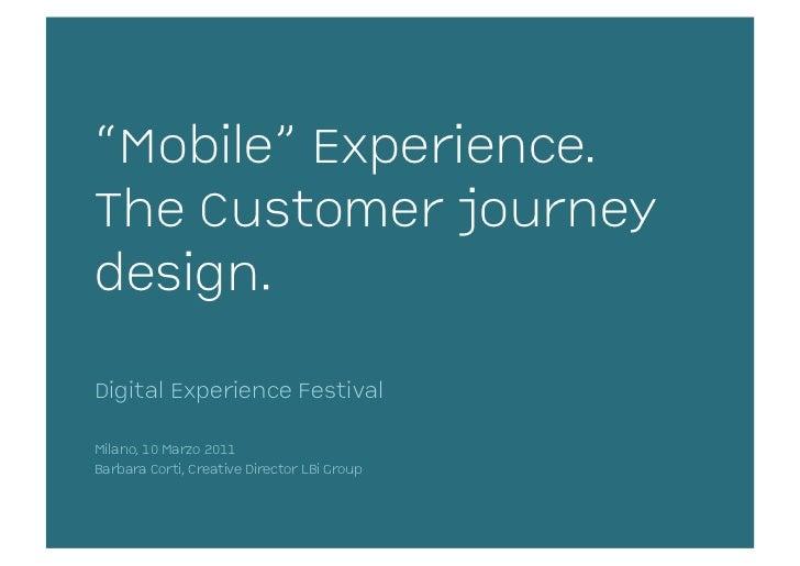 """Mobile"" Experience.The Customer journeydesign.Digital Experience FestivalMilano, 10 Marzo 2011Barbara Corti, Creative Dir..."