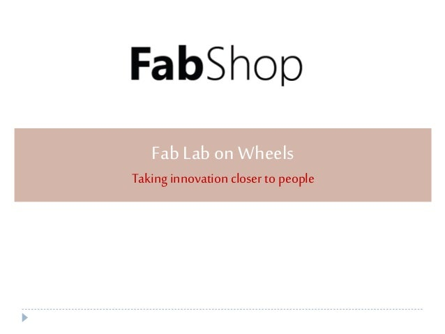 Aprojectby:FabShopTechnologies,Bangalore Fab Lab on Wheels Takinginnovation closer to people