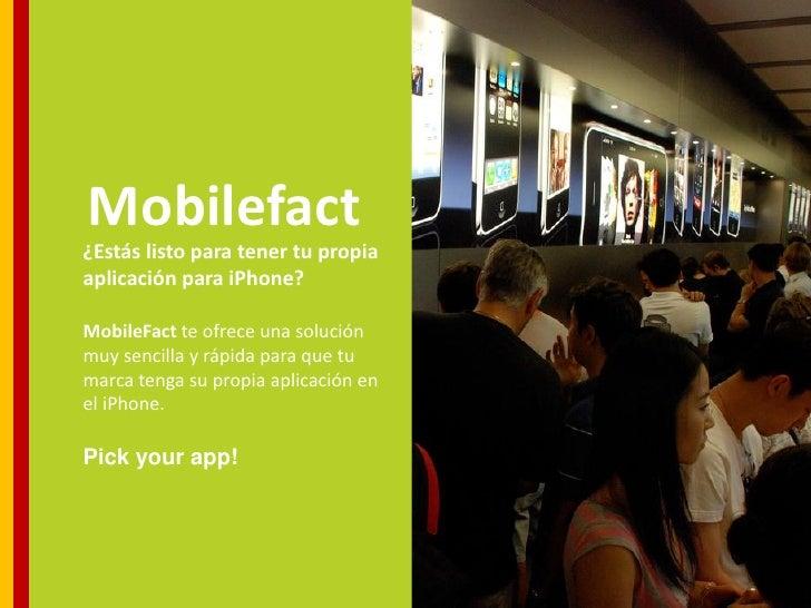 Mobilefact ¿Estás listo para tener tu propia aplicación para iPhone?  MobileFact te ofrece una solución muy sencilla y ráp...