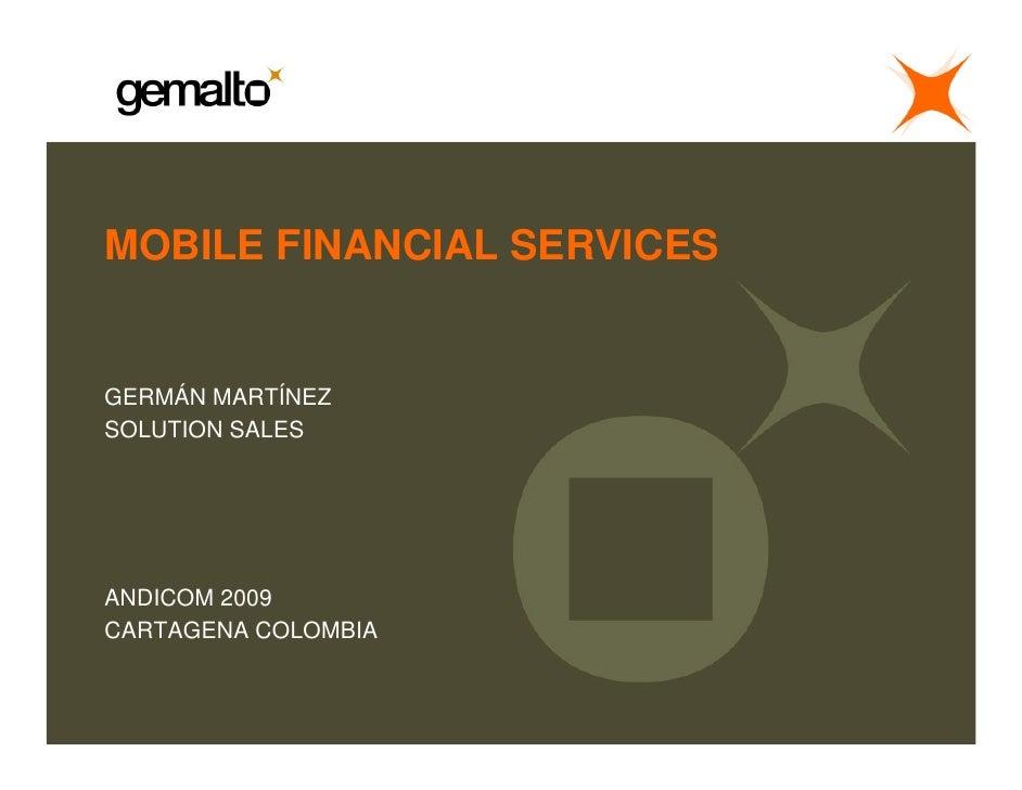 MOBILE FINANCIAL SERVICES   GERMÁN MARTÍNEZ SOLUTION SALES     ANDICOM 2009 CARTAGENA COLOMBIA