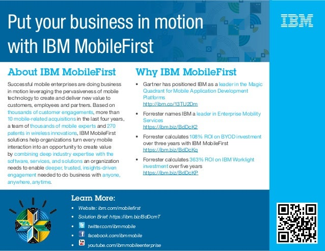 About IBM MobileFirst Why IBM MobileFirst Successful mobile enterprises are doing business in motion leveraging the pervas...