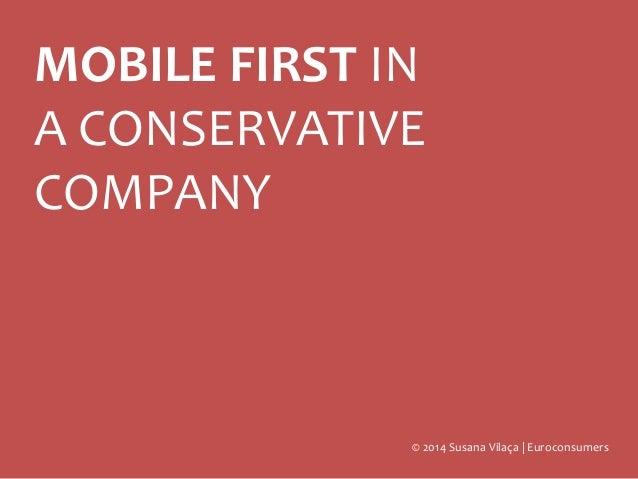 MOBILE FIRST IN A CONSERVATIVE COMPANY © 2014 Susana Vilaça | Euroconsumers