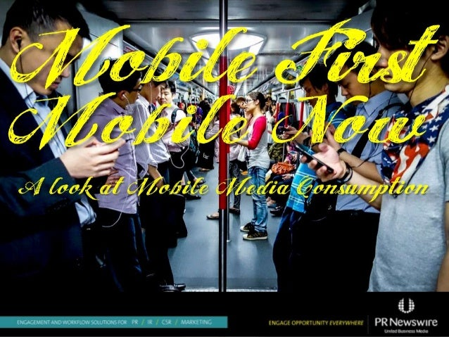 Mobile First. Mobile Now.  A Look at Mobile Media Consumption