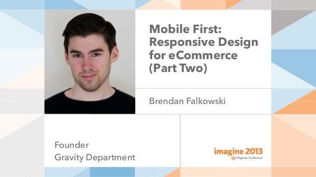 Mobile First: Responsive Design for eCommerce | Imagine 2013 Technology | B…