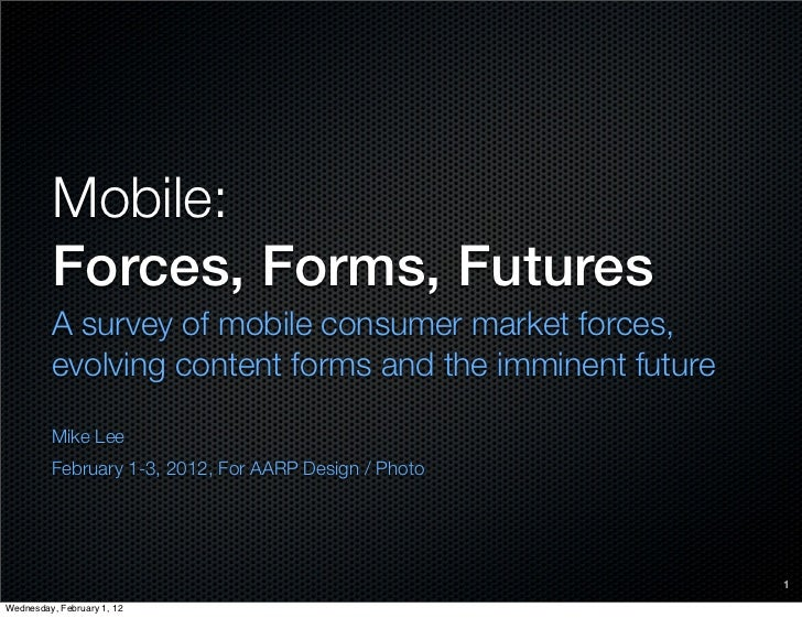 Mobile:         Forces, Forms, Futures         A survey of mobile consumer market forces,         evolving content forms a...