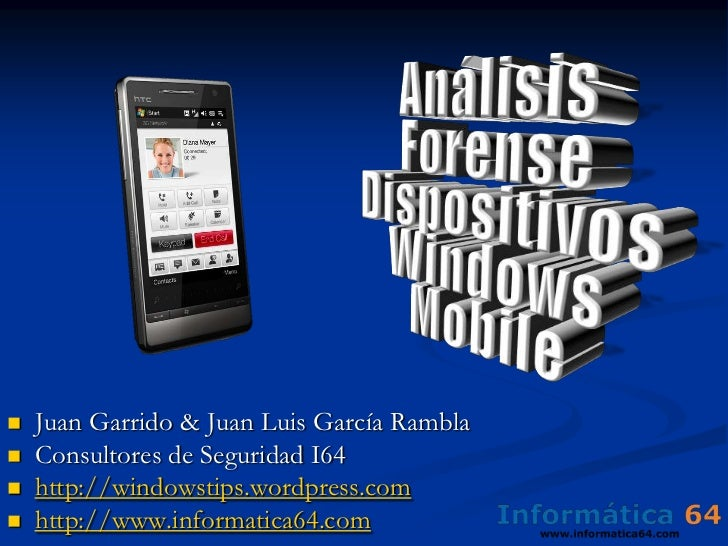 Análisis Forense Dispositivos <br />Windows Mobile<br /><ul><li>Juan Garrido & Juan Luis García Rambla
