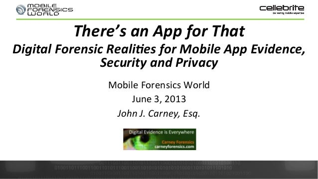 Mobile Forensics World  June 3, 2013 John J. Carney, Esq. There's an App for That   Di...