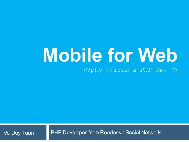 Mobile for Web                          <?php //from a PHP dev ?>Vo Duy Tuan   PHP Developer from Reader.vn Social Network